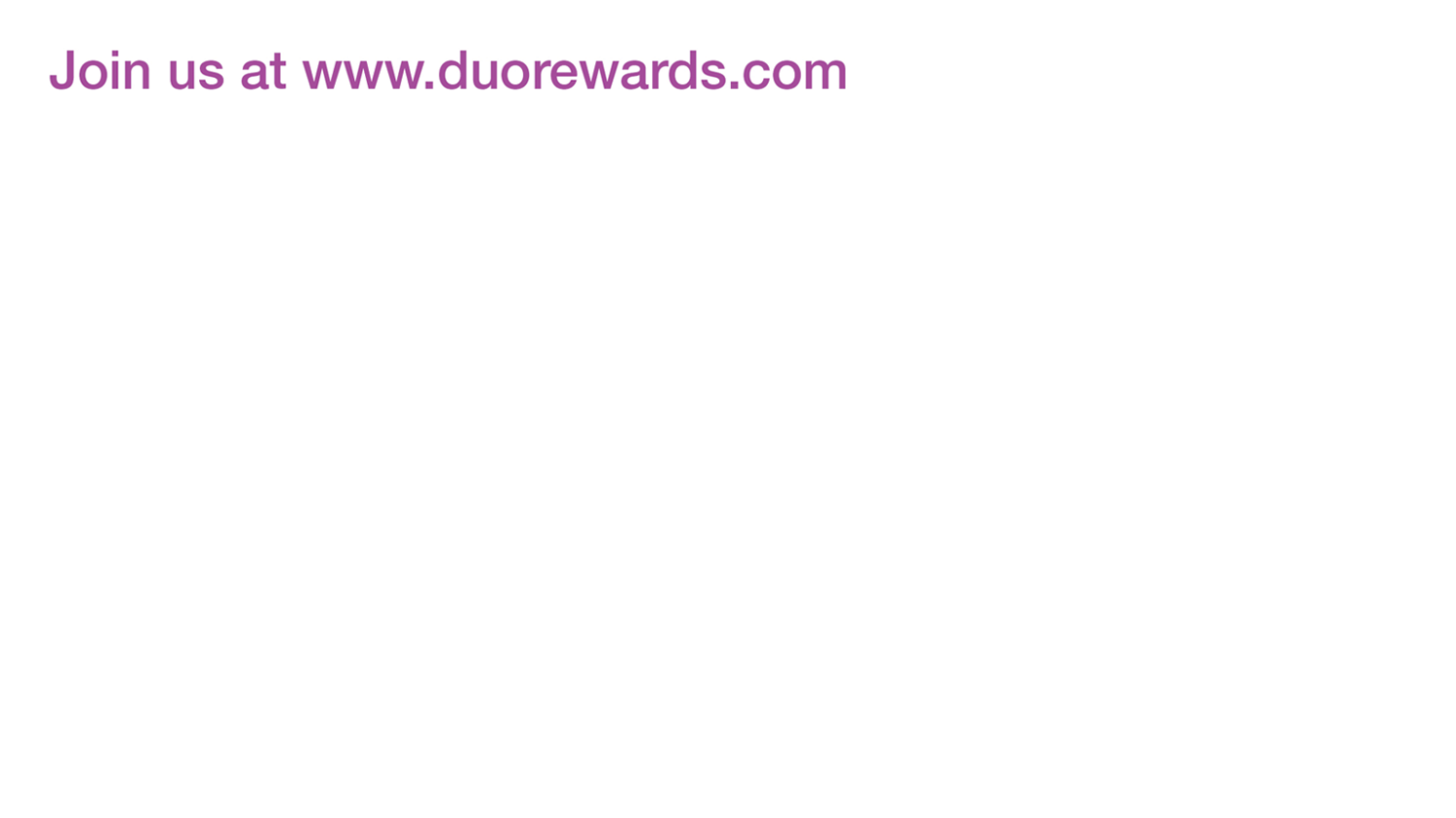 Sign up for duo rewards at www.duorewards.com
